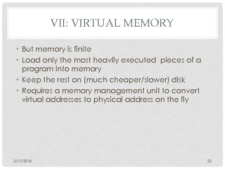 VII: VIRTUAL MEMORY • But memory is finite • Load only the most heavily