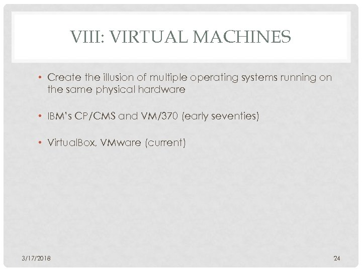 VIII: VIRTUAL MACHINES • Create the illusion of multiple operating systems running on the