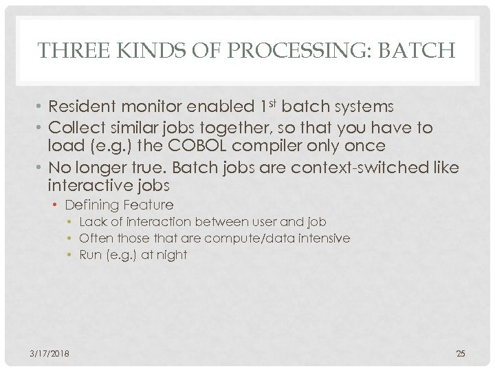 THREE KINDS OF PROCESSING: BATCH • Resident monitor enabled 1 st batch systems •