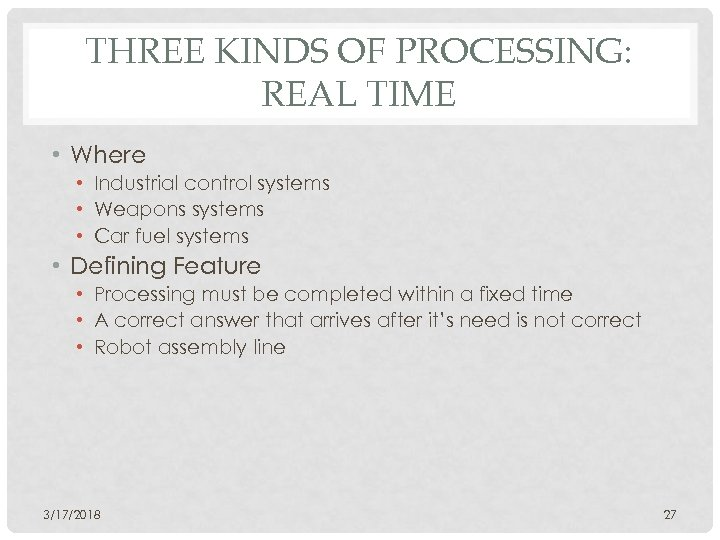 THREE KINDS OF PROCESSING: REAL TIME • Where • Industrial control systems • Weapons