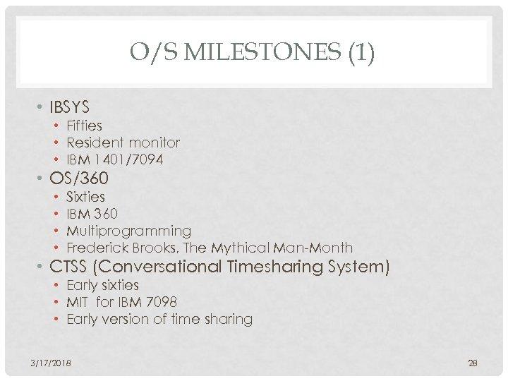 O/S MILESTONES (1) • IBSYS • Fifties • Resident monitor • IBM 1401/7094 •