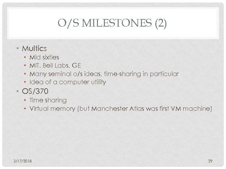 O/S MILESTONES (2) • Multics • • Mid sixties MIT, Bell Labs, GE Many