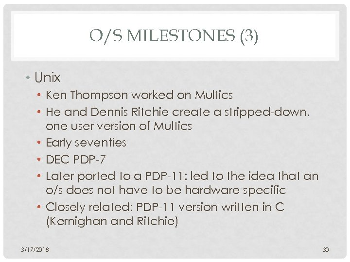 O/S MILESTONES (3) • Unix • Ken Thompson worked on Multics • He and