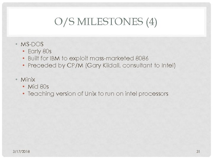 O/S MILESTONES (4) • MS-DOS • Early 80 s • Built for IBM to