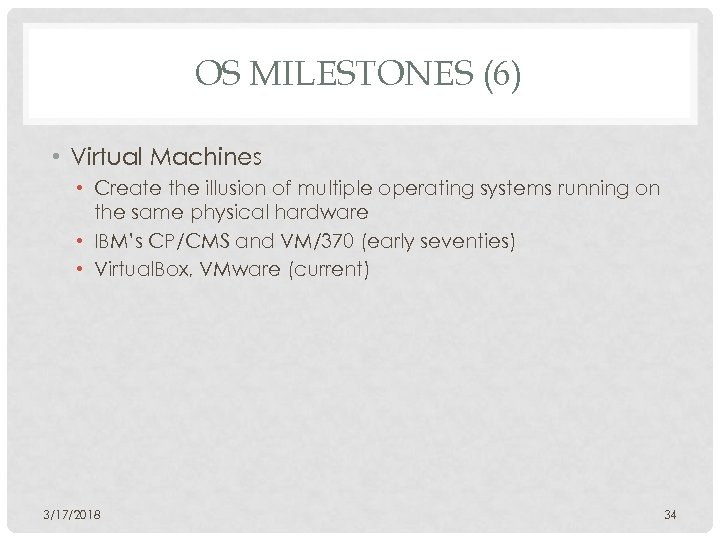 OS MILESTONES (6) • Virtual Machines • Create the illusion of multiple operating systems