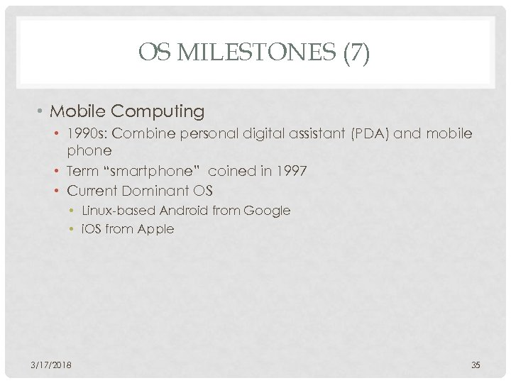 OS MILESTONES (7) • Mobile Computing • 1990 s: Combine personal digital assistant (PDA)