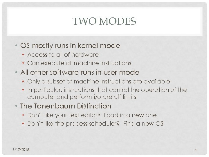 TWO MODES • OS mostly runs in kernel mode • Access to all of