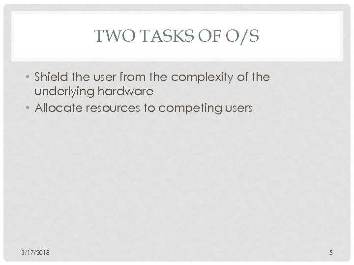 TWO TASKS OF O/S • Shield the user from the complexity of the underlying