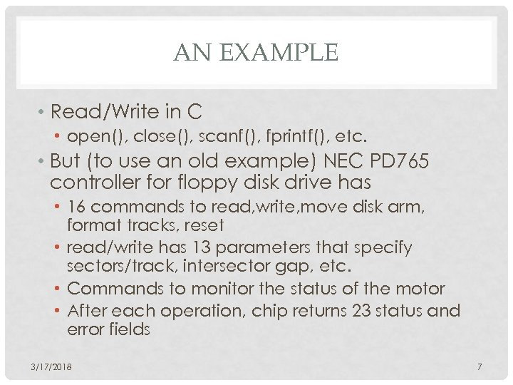 AN EXAMPLE • Read/Write in C • open(), close(), scanf(), fprintf(), etc. • But