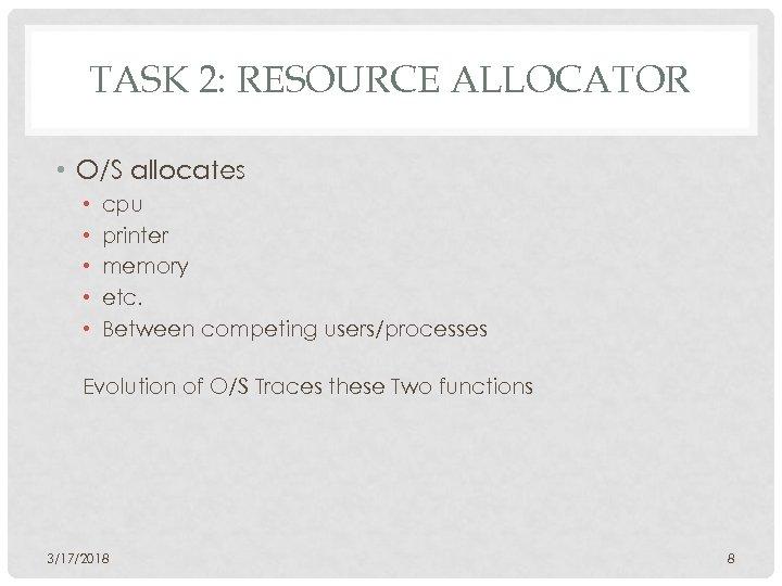 TASK 2: RESOURCE ALLOCATOR • O/S allocates • • • cpu printer memory etc.