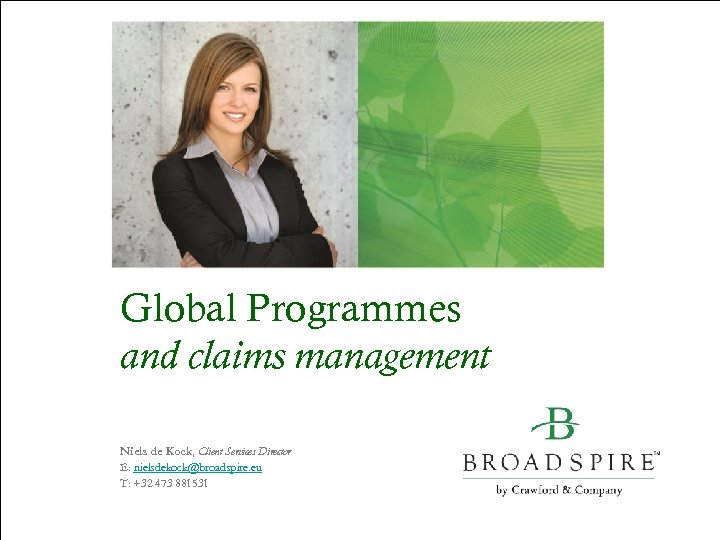 Global Programmes and claims management Niels de Kock, Client Services Director E: nielsdekock@broadspire. eu