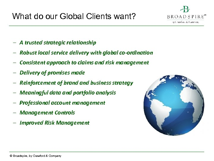 What do our Global Clients want? – A trusted strategic relationship – Robust local