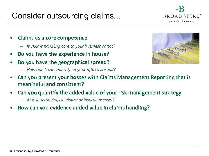 Consider outsourcing claims. . . • Claims as a core competence – Is claims