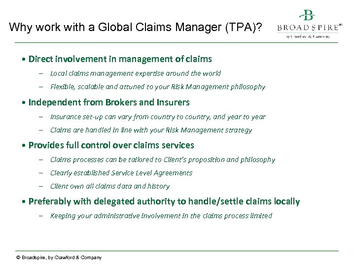 Why work with a Global Claims Manager (TPA)? • Direct involvement in management of