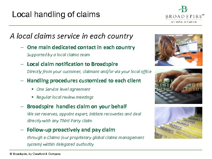 Local handling of claims A local claims service in each country – One main