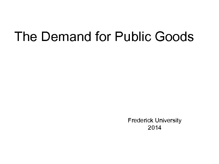 The Demand for Public Goods Frederick University 2014