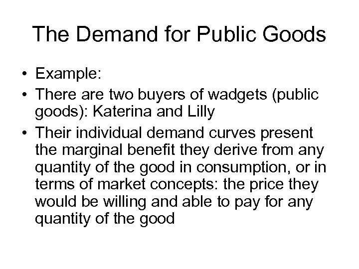 The Demand for Public Goods • Example: • There are two buyers of wadgets