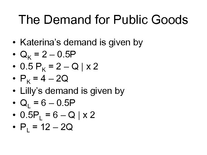 The Demand for Public Goods • • Katerina's demand is given by QK =