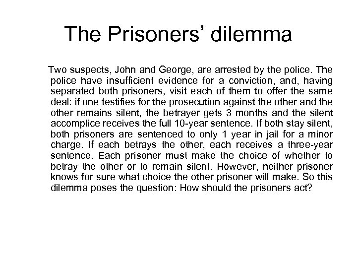 The Prisoners' dilemma Two suspects, John and George, are arrested by the police. The
