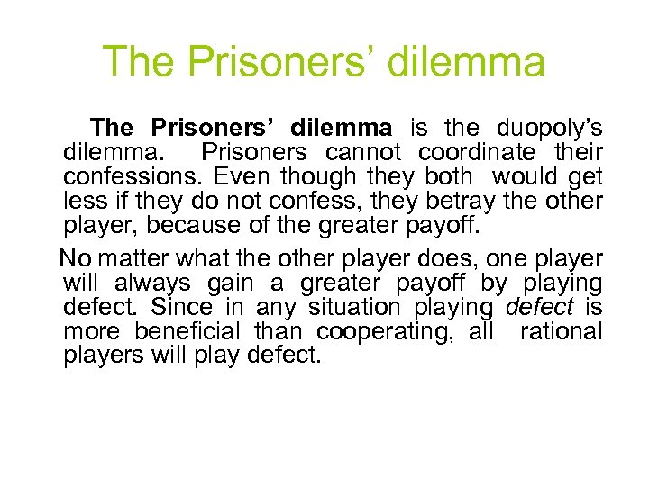 The Prisoners' dilemma is the duopoly's dilemma. Prisoners cannot coordinate their confessions. Even though