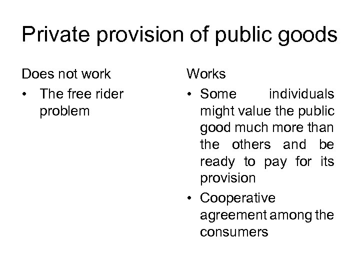 Private provision of public goods Does not work • The free rider problem Works