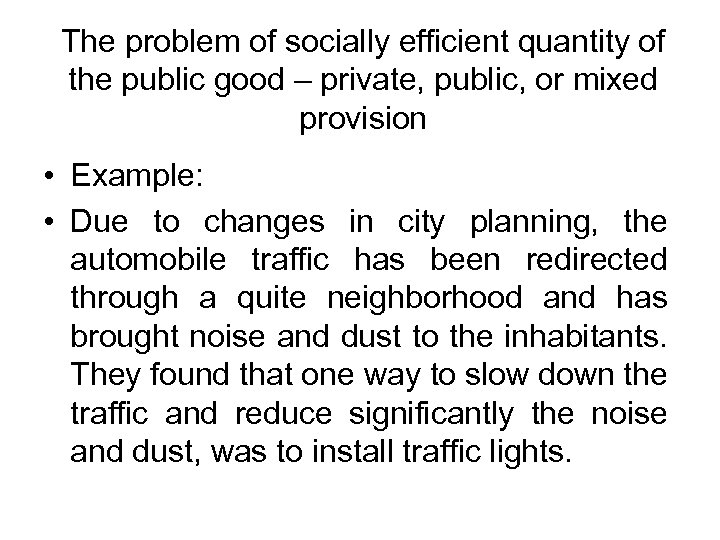 The problem of socially efficient quantity of the public good – private, public, or