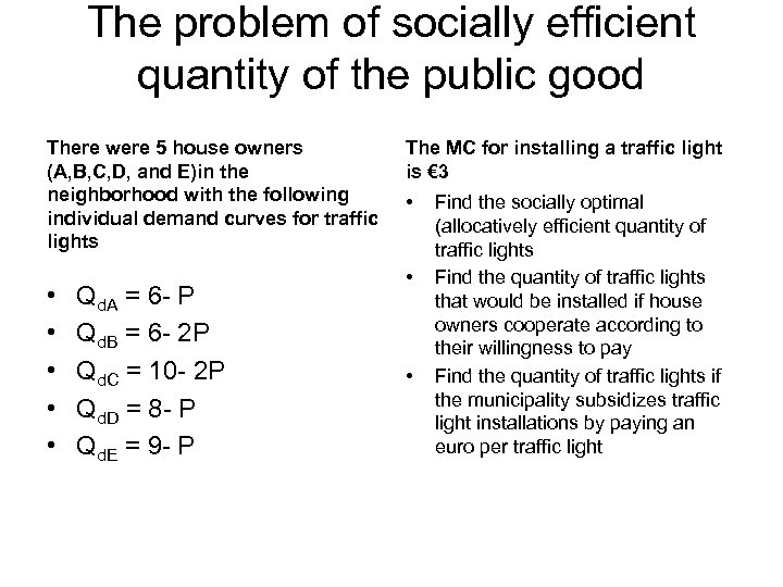 The problem of socially efficient quantity of the public good There were 5 house