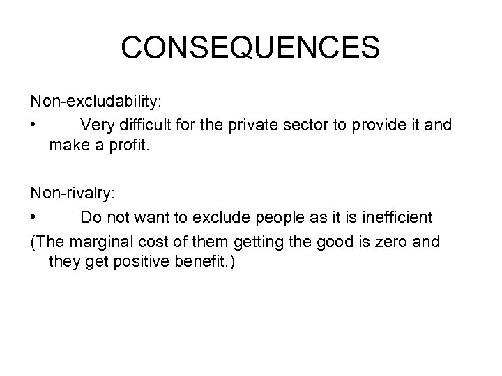 CONSEQUENCES Non-excludability: • Very difficult for the private sector to provide it and make