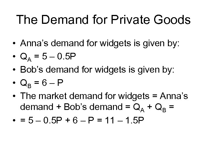 The Demand for Private Goods • • • Anna's demand for widgets is given