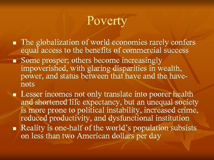 Poverty n n The globalization of world economies rarely confers equal access to the