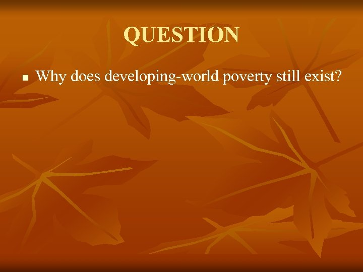 QUESTION n Why does developing-world poverty still exist?