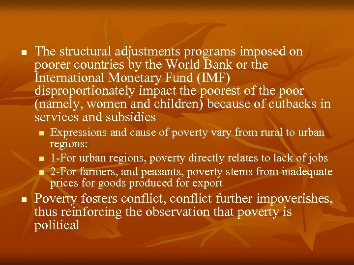 n The structural adjustments programs imposed on poorer countries by the World Bank or