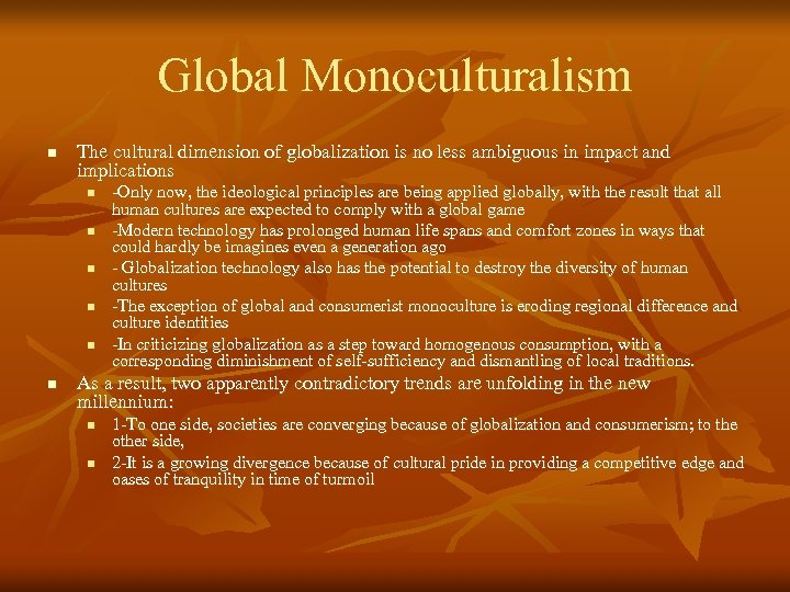 Global Monoculturalism n The cultural dimension of globalization is no less ambiguous in impact