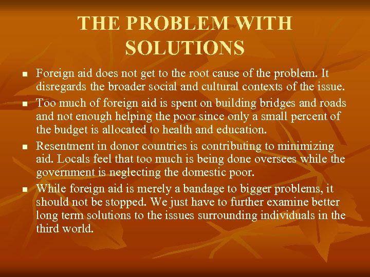 THE PROBLEM WITH SOLUTIONS n n Foreign aid does not get to the root