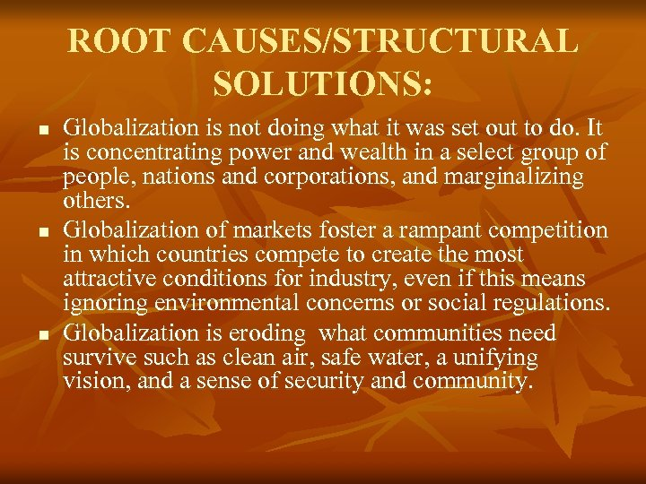 ROOT CAUSES/STRUCTURAL SOLUTIONS: n n n Globalization is not doing what it was set