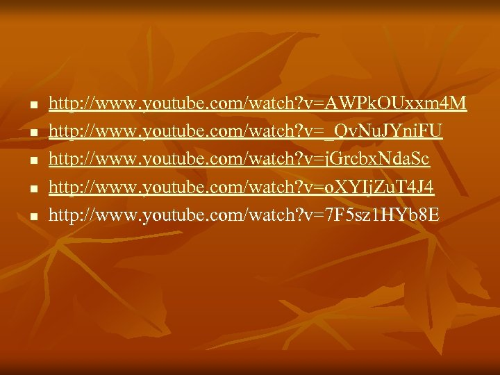 n n n http: //www. youtube. com/watch? v=AWPk. OUxxm 4 M http: //www. youtube.