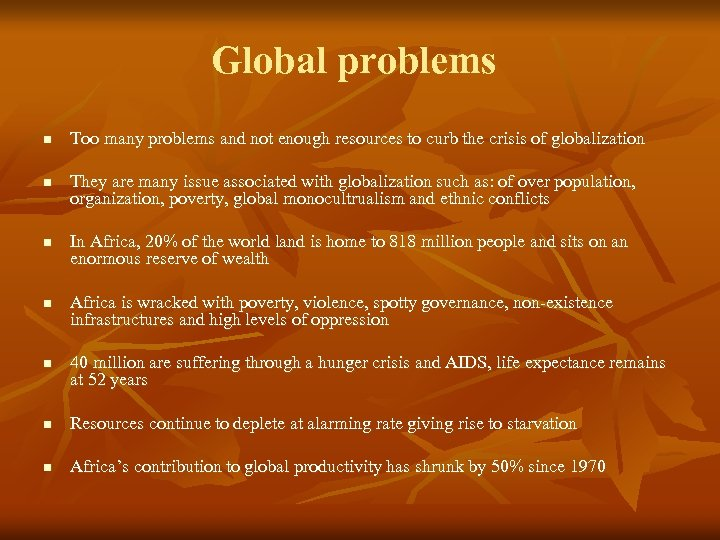 Global problems n n n Too many problems and not enough resources to curb