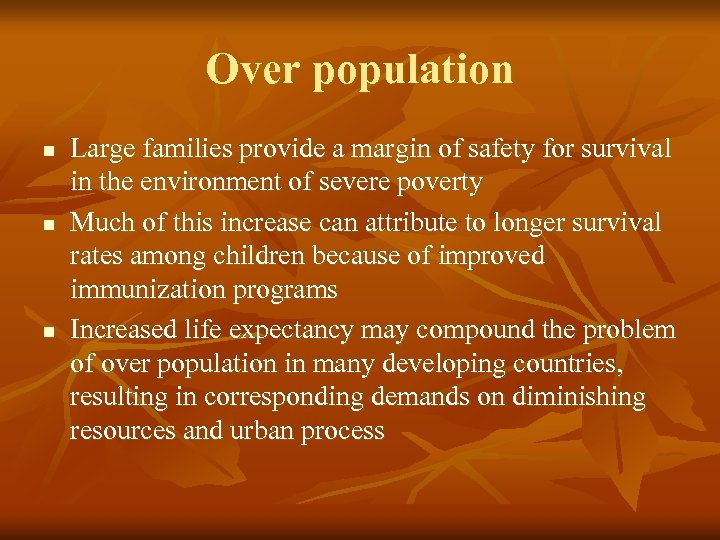 Over population n Large families provide a margin of safety for survival in the