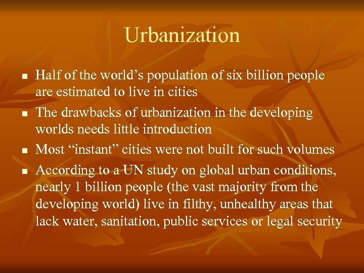 Urbanization n n Half of the world's population of six billion people are estimated