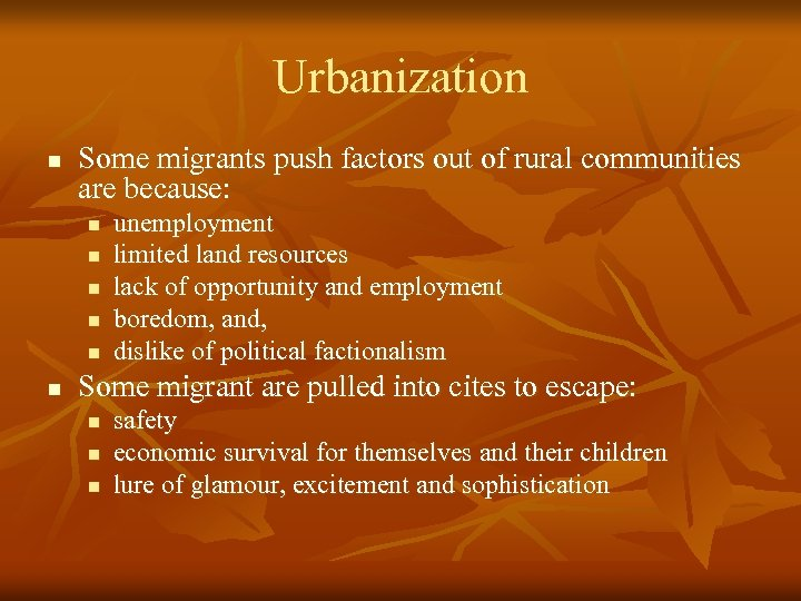 Urbanization n Some migrants push factors out of rural communities are because: n n