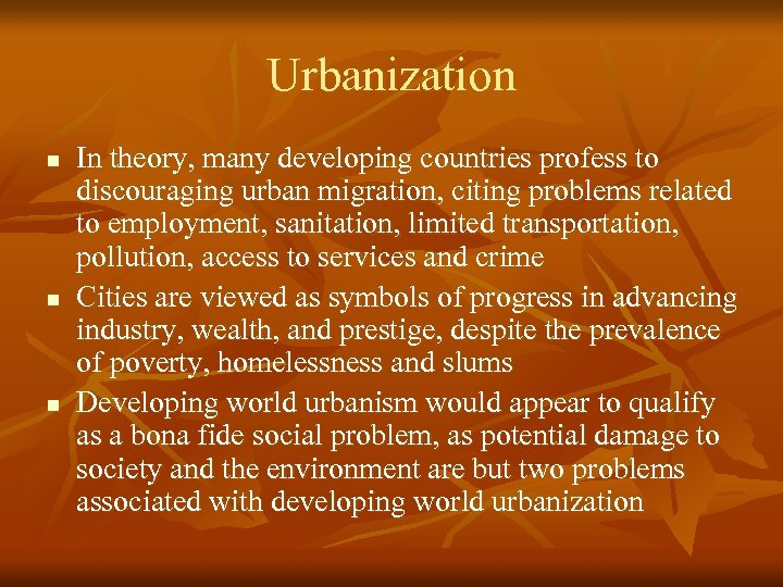 Urbanization n In theory, many developing countries profess to discouraging urban migration, citing problems