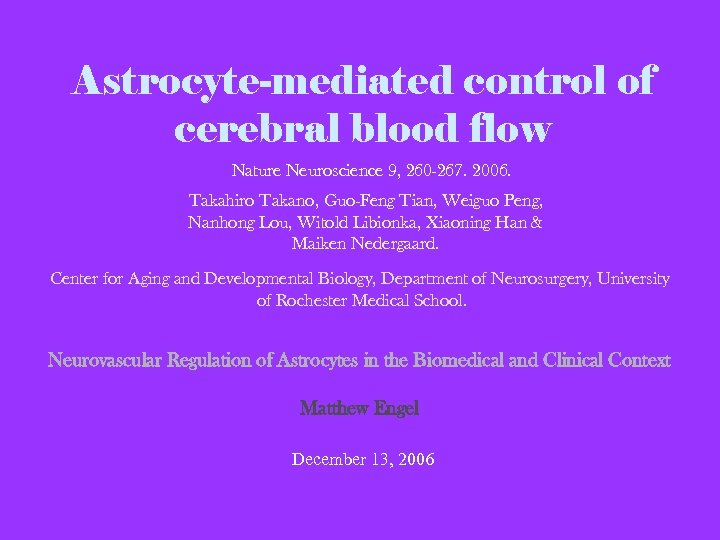 Astrocyte-mediated control of cerebral blood flow Nature Neuroscience 9, 260 -267. 2006. Takahiro Takano,
