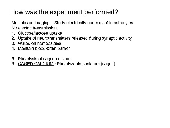 How was the experiment performed? Multiphoton imaging – Study electrically non-excitable astrocytes. No electric