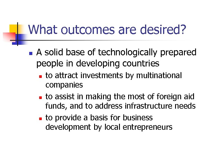 What outcomes are desired? n A solid base of technologically prepared people in developing