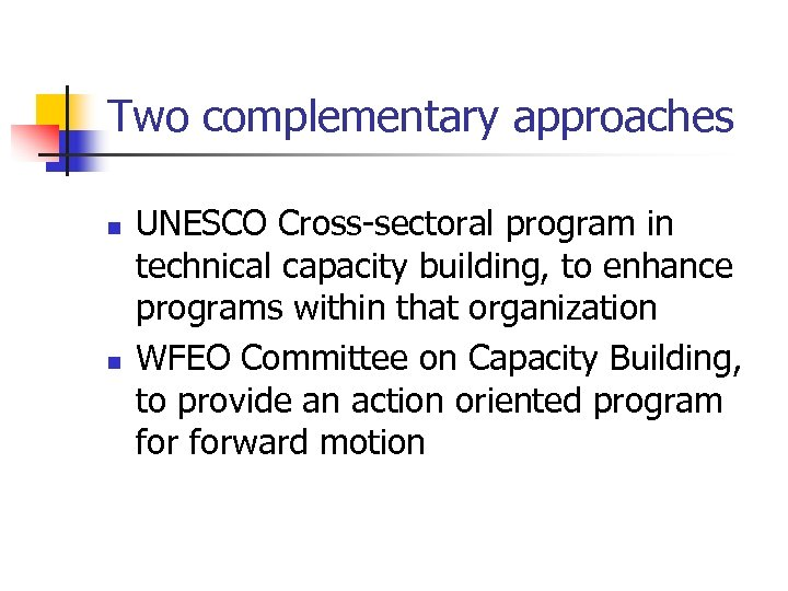 Two complementary approaches n n UNESCO Cross-sectoral program in technical capacity building, to enhance