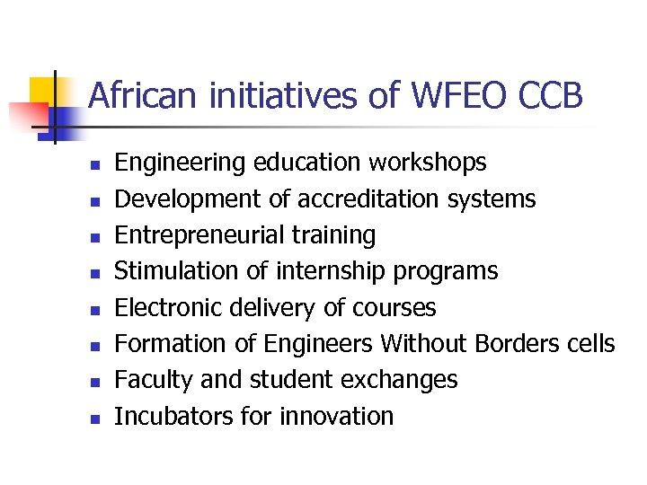 African initiatives of WFEO CCB n n n n Engineering education workshops Development of