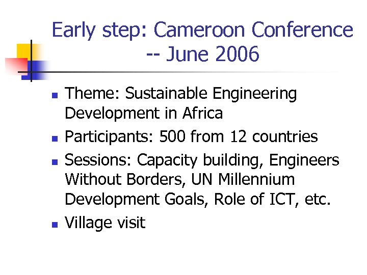 Early step: Cameroon Conference -- June 2006 n n Theme: Sustainable Engineering Development in
