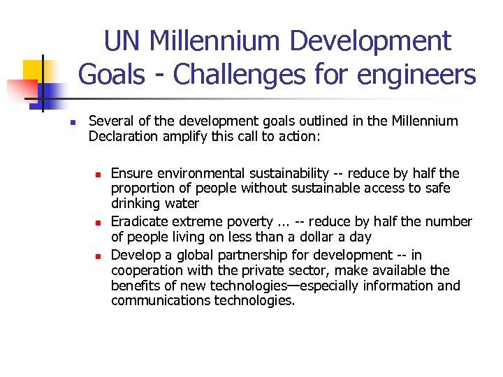 UN Millennium Development Goals - Challenges for engineers n Several of the development goals