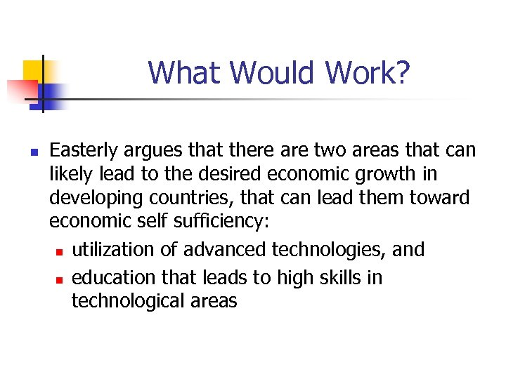 What Would Work? n Easterly argues that there are two areas that can likely
