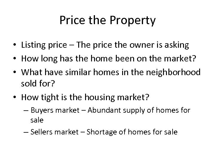 Price the Property • Listing price – The price the owner is asking •